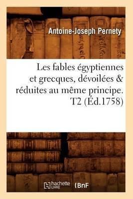 Les Fables Egyptiennes Et Grecques, Devoilees & Reduites Au Meme Principe. T2 (Ed.1758)