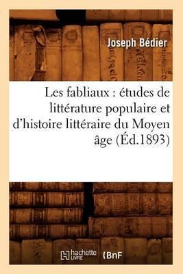 Les Fabliaux: Etudes de Litterature Populaire Et D'Histoire Litteraire Du Moyen Age (Ed.1893)