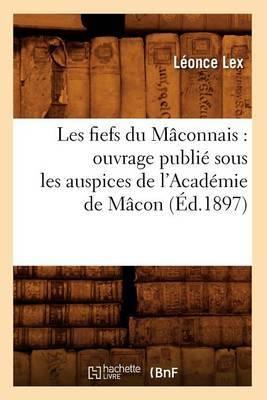Les Fiefs Du Maconnais: Ouvrage Publie Sous Les Auspices de L'Academie de Macon (Ed.1897)