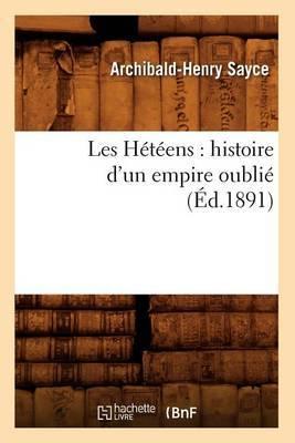 Les Heteens: Histoire D'Un Empire Oublie (Ed.1891)