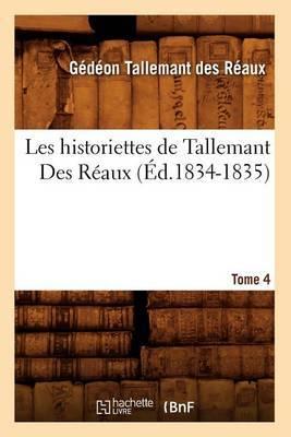 Les Historiettes de Tallemant Des Reaux. Tome 4 (Ed.1834-1835)