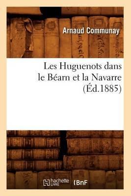 Les Huguenots Dans Le Bearn Et La Navarre (Ed.1885)