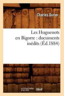 Les Huguenots En Bigorre: Documents Inedits (Ed.1884)