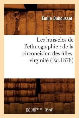 Les Huis-Clos de L'Ethnographie: de La Circoncision Des Filles, Virginite, (Ed.1878)