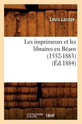 Les Imprimeurs Et Les Libraires En Bearn (1552-1883) (Ed.1884)