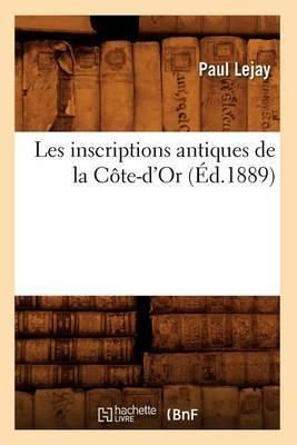 Les Inscriptions Antiques de La Cote-D'Or (Ed.1889)