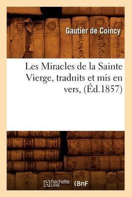 Les Miracles de La Sainte Vierge, Traduits Et MIS En Vers, (Ed.1857)