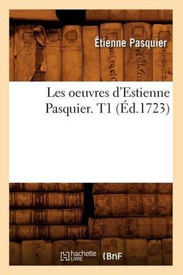 Les Oeuvres D'Estienne Pasquier. T1 (Ed.1723)