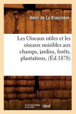 Les Oiseaux Utiles Et Les Oiseaux Nuisibles Aux Champs, Jardins, Forets, Plantations, (Ed.1878)