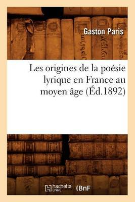 Les Origines de la Poesie Lyrique En France Au Moyen Age
