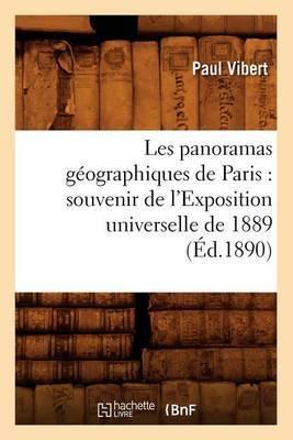 Les Panoramas Geographiques de Paris: Souvenir de L'Exposition Universelle de 1889 (Ed.1890)