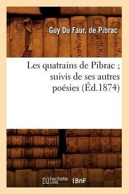 Les Quatrains de Pibrac; Suivis de Ses Autres Poesies (Ed.1874)