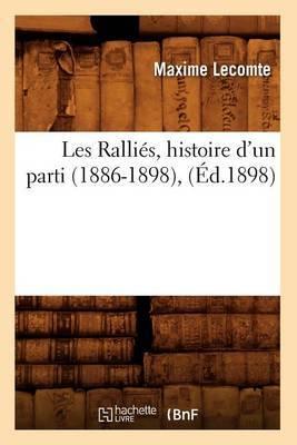 Les Rallies, Histoire D'Un Parti (1886-1898), (Ed.1898)