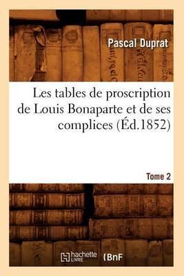 Les Tables de Proscription de Louis Bonaparte Et de Ses Complices. Tome 2 (Ed.1852)