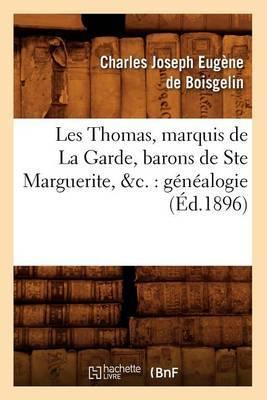 Les Thomas, Marquis de La Garde, Barons de Ste Marguerite, &C.: Genealogie (Ed.1896)