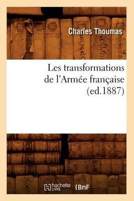 Les Transformations de L'Armee Francaise (Ed.1887)