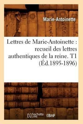 Lettres de Marie-Antoinette: Recueil Des Lettres Authentiques de La Reine. T1 (Ed.1895-1896)