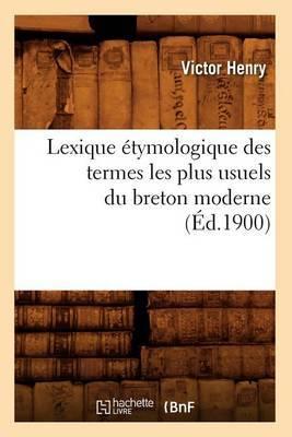 Lexique Etymologique Des Termes Les Plus Usuels Du Breton Moderne (Ed.1900)