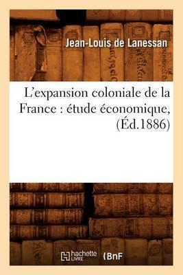 L'Expansion Coloniale de La France: Etude Economique, (Ed.1886)