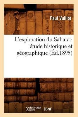 L'Exploration Du Sahara: Etude Historique Et Geographique (Ed.1895)