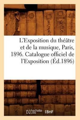 L'Exposition Du Theatre Et de La Musique, Paris, 1896. Catalogue Officiel de L'Exposition (Ed.1896)