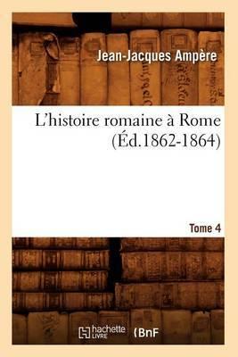 L'Histoire Romaine a Rome. Tome 4 (Ed.1862-1864)