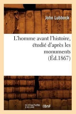 L'Homme Avant L'Histoire, Etudie D'Apres Les Monuments (Ed.1867)