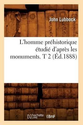 L'Homme Prehistorique Etudie D'Apres Les Monuments. T 2 (Ed.1888)