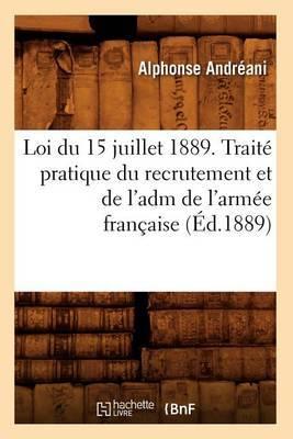 Loi Du 15 Juillet 1889. Traite Pratique Du Recrutement Et de L'Adm de L'Armee Francaise (Ed.1889)