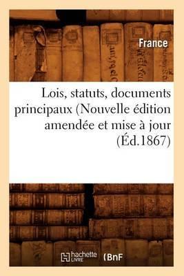 Lois, Statuts, Documents Principaux (Nouvelle Edition Amendee Et Mise a Jour (Ed.1867)