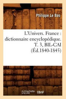 L'Univers. France: Dictionnaire Encyclopedique. T. 3, Bil-Cai (Ed.1840-1845)