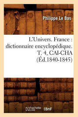 L'Univers. France: Dictionnaire Encyclopedique. T. 4, Cai-Cha (Ed.1840-1845)