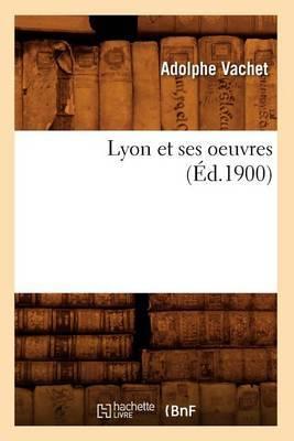 Lyon Et Ses Oeuvres (Ed.1900)