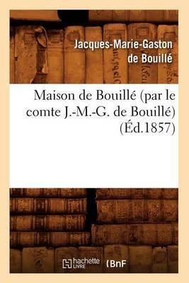 Maison de Bouille (Par Le Comte J.-M.-G. de Bouille) (Ed.1857)