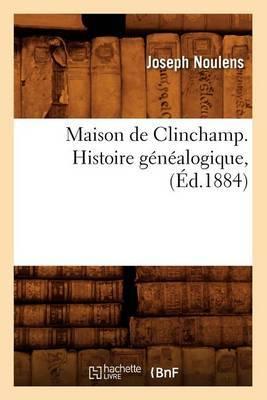 Maison de Clinchamp. Histoire Genealogique, (Ed.1884)