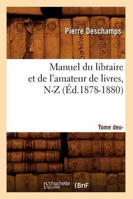 Manuel Du Libraire Et de L'Amateur de Livres: Supplement. Tome 2, N-Z (Ed.1878-1880)