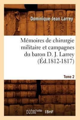 Memoires de Chirurgie Militaire Et Campagnes Du Baron D. J. Larrey, .... Tome 2 (Ed.1812-1817)
