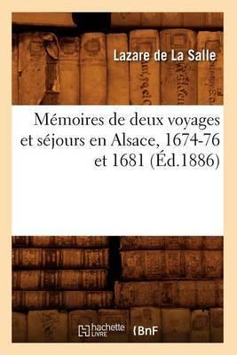 Memoires de Deux Voyages Et Sejours En Alsace, 1674-76 Et 1681 (Ed.1886)