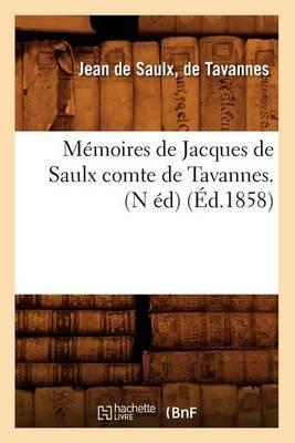 Memoires de Jacques de Saulx Comte de Tavannes. (N Ed) (Ed.1858)