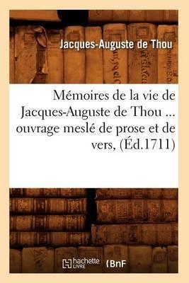 Memoires de La Vie de Jacques-Auguste de Thou, Ouvrage Mesle de Prose Et de Vers (Ed.1711)