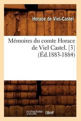 Memoires Du Comte Horace de Viel Castel. [3] (Ed.1883-1884)
