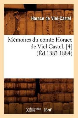 Memoires Du Comte Horace de Viel Castel. [4] (Ed.1883-1884)