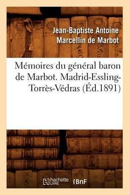 Memoires Du General Baron de Marbot. Madrid-Essling-Torres-Vedras