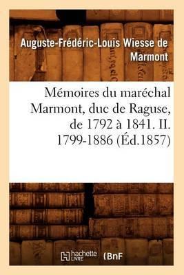 Memoires Du Marechal Marmont, Duc de Raguse, de 1792 a 1841. II. 1799-1886 (Ed.1857)