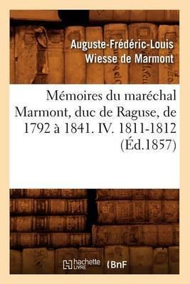 Memoires Du Marechal Marmont, Duc de Raguse, de 1792 a 1841. IV. 1811-1812 (Ed.1857)