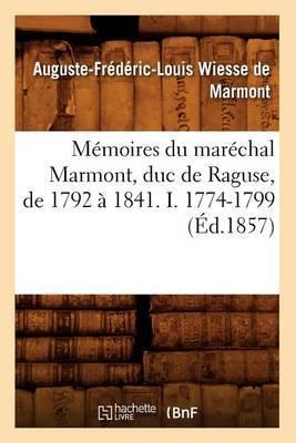 Memoires Du Marechal Marmont, Duc de Raguse, de 1792 a 1841. I. 1774-1799 (Ed.1857)