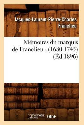 Memoires Du Marquis de Franclieu: (1680-1745) (Ed.1896)