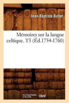 Memoires Sur La Langue Celtique. T3 (Ed.1754-1760)