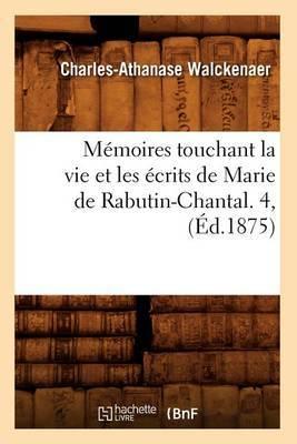 Memoires Touchant La Vie Et Les Ecrits de Marie de Rabutin-Chantal. 4, (Ed.1875)