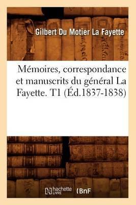 Memoires, Correspondance Et Manuscrits Du General la Fayette. T1